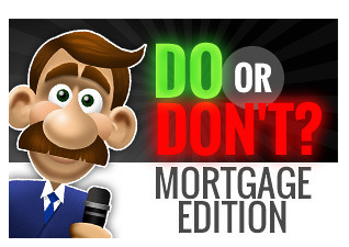 Do or Don't? Mortgage Edition